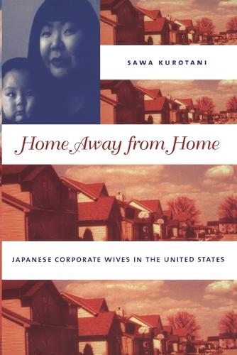Home Away from Home: Japanese Corporate Wives in the United States (Paperback)
