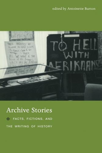 Archive Stories: Facts, Fictions, and the Writing of History (Paperback)