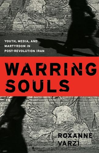 Warring Souls: Youth, Media, and Martyrdom in Post-Revolution Iran (Paperback)