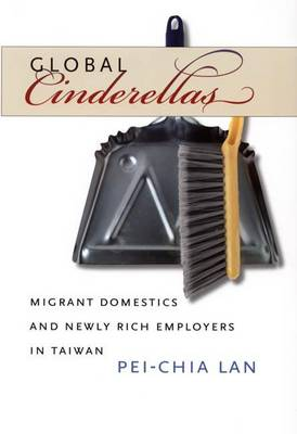Global Cinderellas: Migrant Domestics and Newly Rich Employers in Taiwan (Paperback)