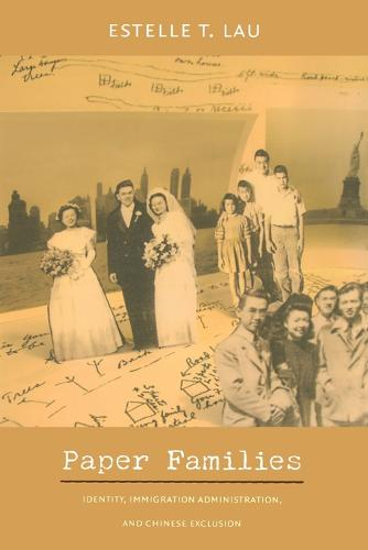 Paper Families: Identity, Immigration Administration, and Chinese Exclusion - Politics, History, and Culture (Paperback)