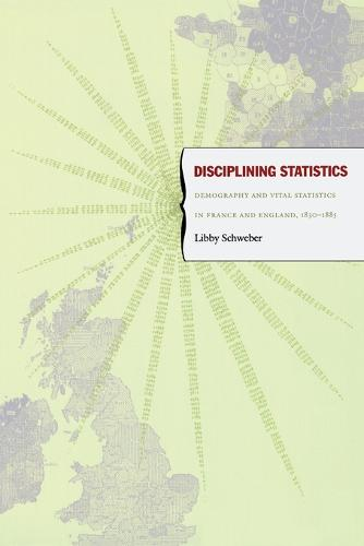 Disciplining Statistics: Demography and Vital Statistics in France and England, 1830-1885 - Politics, History, and Culture (Paperback)