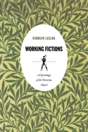 Working Fictions: A Genealogy of the Victorian Novel - Post-Contemporary Interventions (Paperback)