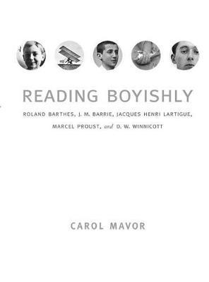 Reading Boyishly: Roland Barthes, J. M. Barrie, Jacques Henri Lartigue, Marcel Proust, and D. W. Winnicott (Paperback)