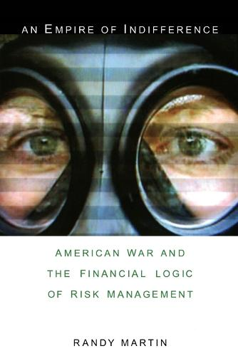 An Empire of Indifference: American War and the Financial Logic of Risk Management - A Social Text book (Paperback)
