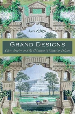 Grand Designs: Labor, Empire, and the Museum in Victorian Culture - Radical Perspectives (Paperback)