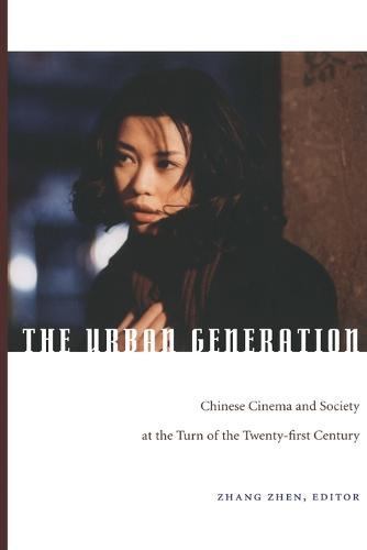 The Urban Generation: Chinese Cinema and Society at the Turn of the Twenty-First Century (Paperback)