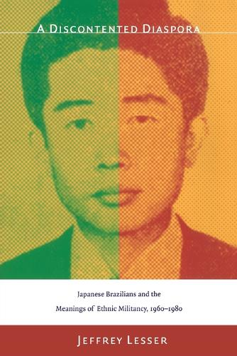 A Discontented Diaspora: Japanese Brazilians and the Meanings of Ethnic Militancy, 1960-1980 (Paperback)