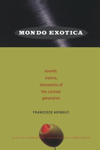 Mondo Exotica: Sounds, Visions, Obsessions of the Cocktail Generation (Paperback)