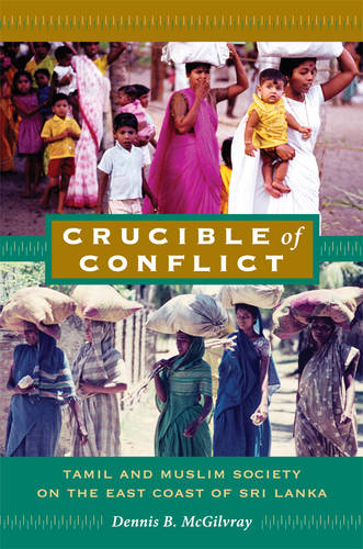 Crucible of Conflict: Tamil and Muslim Society on the East Coast of Sri Lanka (Paperback)