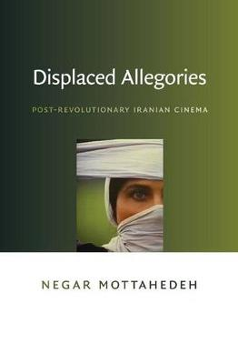 Displaced Allegories: Post-Revolutionary Iranian Cinema (Paperback)