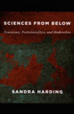 Sciences from Below: Feminisms, Postcolonialities, and Modernities - Next Wave: New Directions in Women's Studies (Paperback)