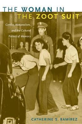 The Woman in the Zoot Suit: Gender, Nationalism, and the Cultural Politics of Memory (Paperback)