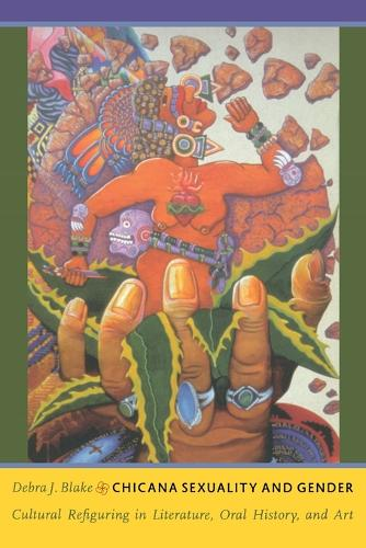 Chicana Sexuality and Gender: Cultural Refiguring in Literature, Oral History, and Art - Latin America Otherwise (Paperback)