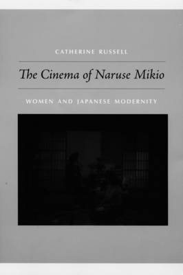The Cinema of Naruse Mikio: Women and Japanese Modernity (Paperback)