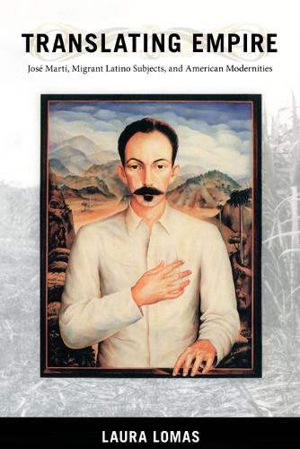 Translating Empire: Jose Marti, Migrant Latino Subjects, and American Modernities - New Americanists (Paperback)