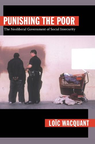 Punishing the Poor: The Neoliberal Government of Social Insecurity - Politics, History, and Culture (Paperback)