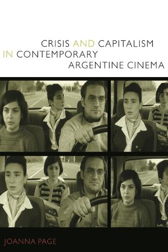 Crisis and Capitalism in Contemporary Argentine Cinema (Paperback)
