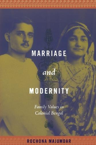 Marriage and Modernity: Family Values in Colonial Bengal (Paperback)