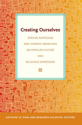 Creating Ourselves: African Americans and Hispanic Americans on Popular Culture and Religious Expression (Paperback)