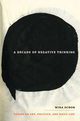 A Decade of Negative Thinking: Essays on Art, Politics, and Daily Life (Hardback)