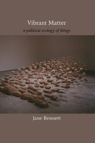 Vibrant Matter: A Political Ecology of Things - A John Hope Franklin Center Book (Paperback)