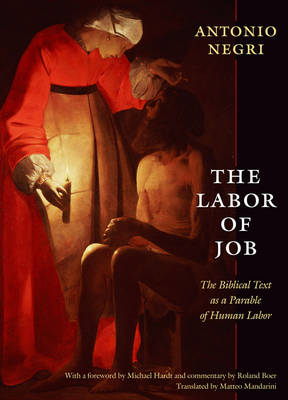 The Labor of Job: The Biblical Text as a Parable of Human Labor - New Slant: Religion, Politics, Ontology (Paperback)
