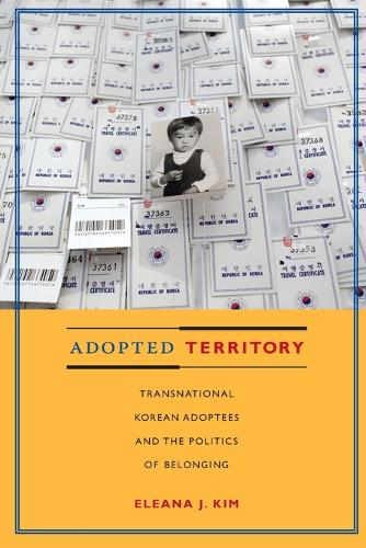 Adopted Territory: Transnational Korean Adoptees and the Politics of Belonging (Paperback)