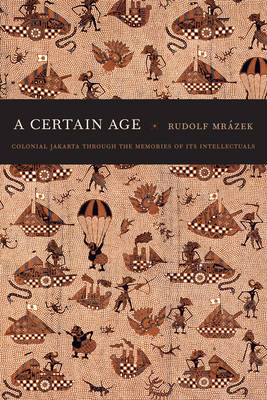 A Certain Age: Colonial Jakarta through the Memories of Its Intellectuals - A John Hope Franklin Center Book (Paperback)