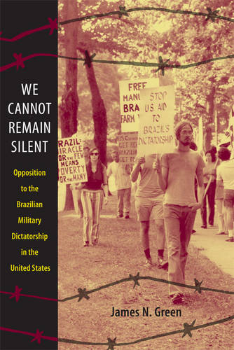 We Cannot Remain Silent: Opposition to the Brazilian Military Dictatorship in the United States - Radical Perspectives (Paperback)