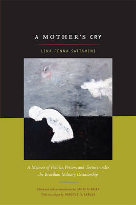 A Mother's Cry: A Memoir of Politics, Prison, and Torture under the Brazilian Military Dictatorship (Paperback)