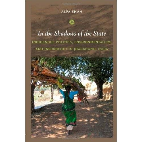 In the Shadows of the State: Indigenous Politics, Environmentalism, and Insurgency in Jharkhand, India (Paperback)