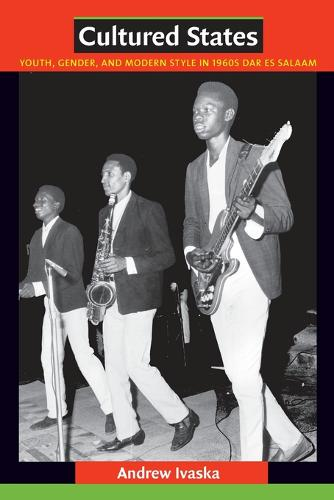 Cultured States: Youth, Gender, and Modern Style in 1960s Dar es Salaam (Paperback)
