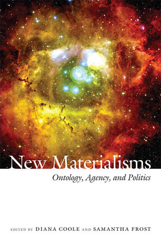 New Materialisms: Ontology, Agency, and Politics (Paperback)