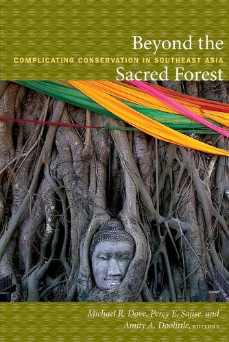 Beyond the Sacred Forest: Complicating Conservation in Southeast Asia - New Ecologies for the Twenty-First Century (Paperback)