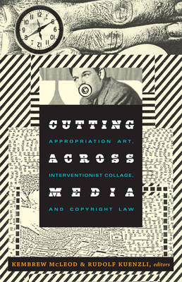 Cutting Across Media: Appropriation Art, Interventionist Collage, and Copyright Law (Paperback)