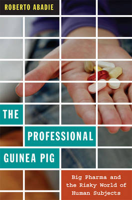 The Professional Guinea Pig: Big Pharma and the Risky World of Human Subjects (Paperback)