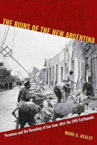 The Ruins of the New Argentina: Peronism and the Remaking of San Juan after the 1944 Earthquake (Paperback)