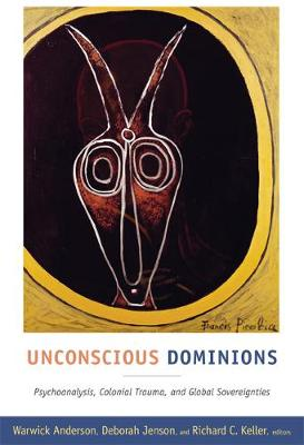 Unconscious Dominions: Psychoanalysis, Colonial Trauma, and Global Sovereignties (Paperback)