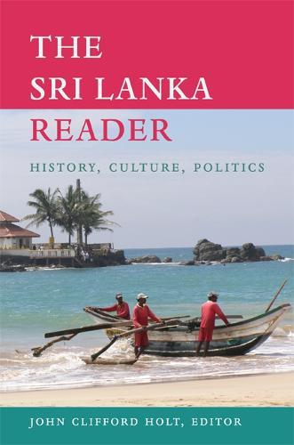 The Sri Lanka Reader: History, Culture, Politics - The World Readers (Paperback)