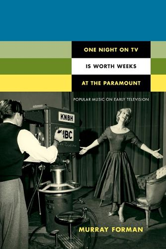 One Night on TV Is Worth Weeks at the Paramount: Popular Music on Early Television - Console-ing Passions (Paperback)