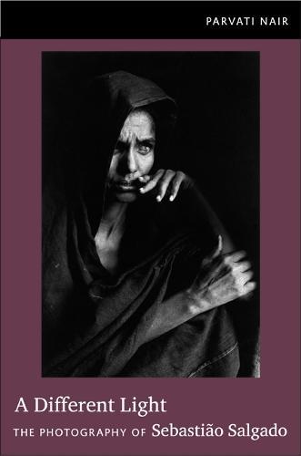 A Different Light: The Photography of Sebastiao Salgado (Paperback)