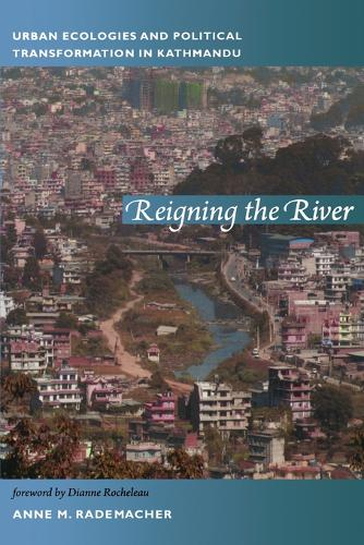 Reigning the River: Urban Ecologies and Political Transformation in Kathmandu - New Ecologies for the Twenty-First Century (Paperback)