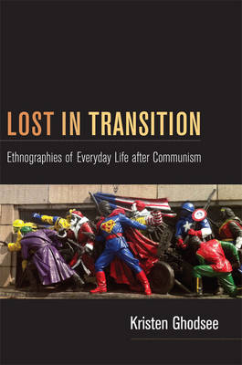 Lost in Transition: Ethnographies of Everyday Life after Communism (Paperback)