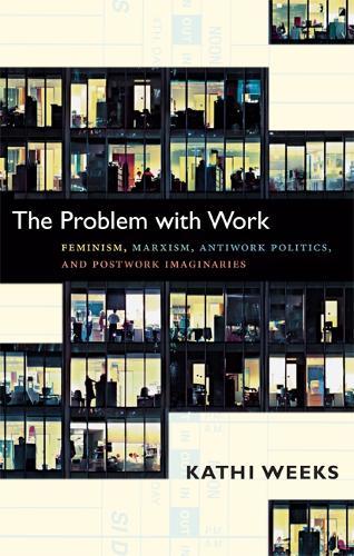 The Problem with Work: Feminism, Marxism, Antiwork Politics, and Postwork Imaginaries - A John Hope Franklin Center Book (Paperback)