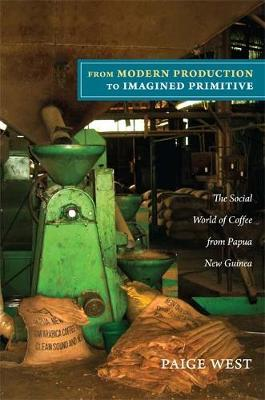 From Modern Production to Imagined Primitive: The Social World of Coffee from Papua New Guinea (Paperback)