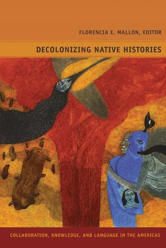 Decolonizing Native Histories: Collaboration, Knowledge, and Language in the Americas - Narrating Native Histories (Paperback)