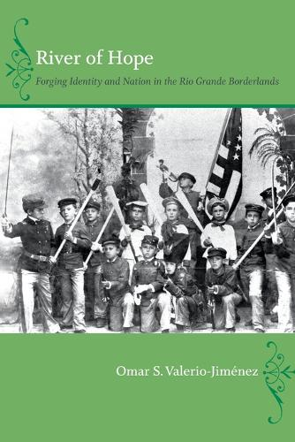 River of Hope: Forging Identity and Nation in the Rio Grande Borderlands (Paperback)