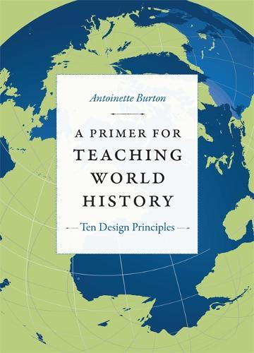 A Primer for Teaching World History: Ten Design Principles - Design Principles for Teaching History (Paperback)