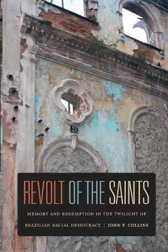 Revolt of the Saints: Memory and Redemption in the Twilight of Brazilian Racial Democracy (Paperback)